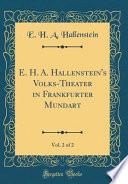 E. H. A. Hallenstein's Volks-Theater in Frankfurter Mundart, Vol. 2 of 2 (Classic Reprint)