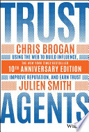 """Trust Agents: Using the Web to Build Influence, Improve Reputation, and Earn Trust"" by Chris Brogan, Julien Smith"