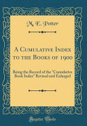 A Cumulative Index To The Books Of 1900