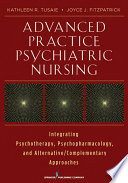 """Advanced Practice Psychiatric Nursing: Integrating Psychotherapy, Psychopharmacology, and Complementary and Alternative Approaches"" by Joyce J. Fitzpatrick, PhD, MBA, RN, FAAN"