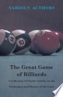 The Great Game of Billiards   A Collection of Classic Articles on the Techniques and History of the Game