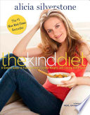"""The Kind Diet: A Simple Guide to Feeling Great, Losing Weight, and Saving the Planet"" by Alicia Silverstone, Neal D. Barnard, M.D."