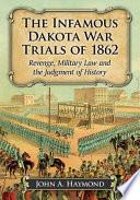 The Infamous Dakota War Trials of 1862