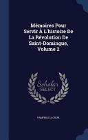 Memoires Pour Servir A L'Histoire de La Revolution de Saint-Domingue