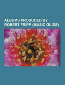Albums Produced by Robert Fripp