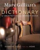 Mary Gilliatt's Dictionary of Architecture and Interior Design