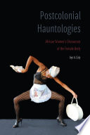 Postcolonial Hauntologies  African Women   s Discourses of the Female Bod