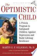 """The Optimistic Child: A Proven Program to Safeguard Children Against Depression and Build Lifelong Resilience"" by Martin E. P. Seligman"