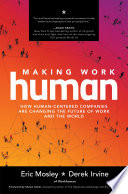 Making Work Human  How Human Centered Companies are Changing the Future of Work and the World