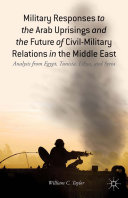 Military Responses to the Arab Uprisings and the Future of Civil-Military Relations in the Middle East Pdf/ePub eBook