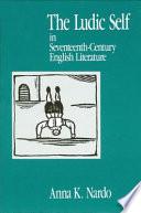 The Ludic Self In Seventeenth Century English Literature Book PDF