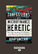 Confessions of a Microfinance Heretic (Large Print 16pt)