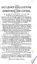 The Out port Collector and Comptroller s Guide  Or  a Complete View of the Method of Collecting the Duties on Coals  Culm and Cinders  Etc