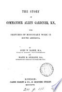 The Story of Commander Allen Gardiner  with Sketches of Missionary Work in South America