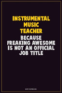 Instrumental Music Teacher  Because Freaking Awesome Is Not An Official Job Title