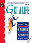Get a Life  : You Don't Need a Million to Retire Well