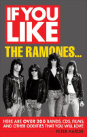 If you like the Ramones ...: here are over 200 bands, CDs, films, and other oddities that you will love