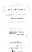 My first grief  or  Recollections of a beloved sister  by a provincial surgeon  C  Beckett