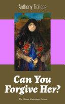 Can You Forgive Her? (The Classic Unabridged Edition) Pdf/ePub eBook