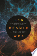 """""""The Cosmic Web: Mysterious Architecture of the Universe"""" by J. Richard Gott"""