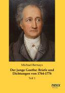 Der junge Goethe: Briefe und Dichtungen von 1764-1776