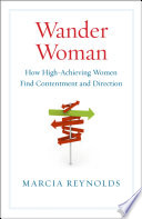 """""""Wander Woman: How High-Achieving Women Find Contentment and Direction"""" by Marcia Reynolds"""