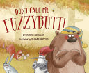 Don t Call Me Fuzzybutt