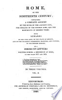 Rome in the Nineteenth Century; Containing a Complete Account of the Ruins of the Ancient City, the Remains of the Middle Ages, and the Monuments of Modern Times ... In a Series of Letters Written During a Residence at Rome, in the Years 1817 and 1818