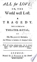 All for love or, The world well lost. A tragedy, as it is acted at the Theatre-Royal; and written in imitation of Shakespeare's stile