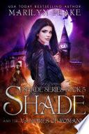 Shade and the Vampires of Romania  Shade Series Book 5  Book
