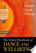 The Oxford handbook of dance and wellbeing / edited by Vicky Karkou, Sue Oliver, and Sophia Lycouris