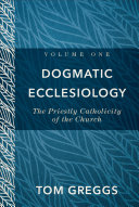 Dogmatic Ecclesiology   Volume 1