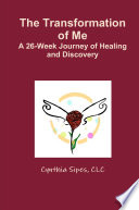 The Transformation of Me A 26 Week Journey of Healing and Discovery