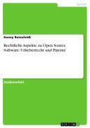 Rechtliche Aspekte zu Open Source Software: Urheberrecht und Patente
