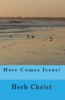 Here Comes Jesus!