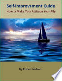Self Improvement Guide How To Make Your Attitude Your Ally