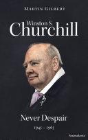 Winston S. Churchill: Never Despair, 1945–1965 Pdf/ePub eBook