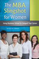The MBA Slingshot for Women: Using Business School to Catapult Your Career