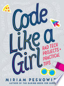 Code Like a Girl  Rad Tech Projects and Practical Tips Book PDF