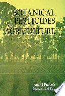 """Botanical Pesticides in Agriculture"" by Anand Prakash, Jagadiswari Rao"