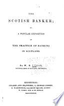 The Scotish Banker Or A Popular Exposition Of The Practice Of Banking In Scotland