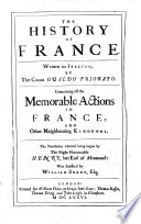 The History of France  Written in Italian     The Translation Whereof Being Begun by Henry  Late Earl of Monmouth was Finished by W  Brent