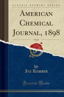 American Chemical Journal 1898 Vol 20 Classic Reprint