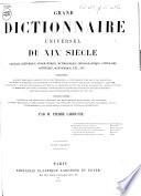 Grand dictionnaire universel du XIXe siècle français, historique, géographique, mythologique, bibliographique, littéraire, artistique, scientifique, etc. etc. ...