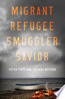 Migrant, Refugee, Smuggler, Savior