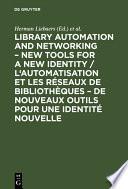 Library automation and networking     New tools for a new identity   L automatisation et les r  seaux de biblioth  ques     de nouveaux outils pour une identit   nouvelle