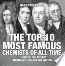 The Top 10 Most Famous Chemists of All Time   6th Grade Chemistry   Children s Chemistry Books