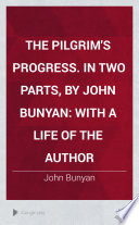 The Pilgrim's Progress. In Two Parts, by John Bunyan