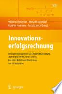 Innovationserfolgsrechnung  : Innovationsmanagement und Schutzrechtsbewertung, Technologieportfolio, Target-Costing, Investitionskalküle und Bilanzierung von FuE-Aktivitäten