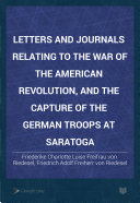 Letters and Journals Relating to the War of the American Revolution, and the Capture of the German Troops at Saratoga